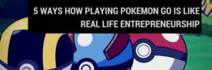 5 Ways How Playing Pokemon Go Is Like Real-Life Entrepreneurship